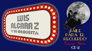 Luis Alcaraz y su orquesta - Baile para el Recuerdo CD2