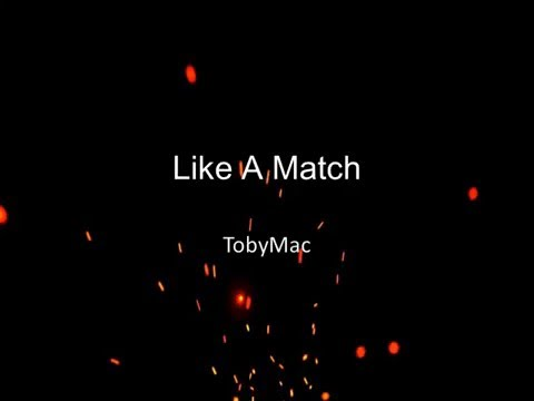 TobyMac - Like A Match (Lyrics)