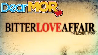 "Dear MOR: ""Bitter Love Affair"" The Moriel Story 09-19-15"