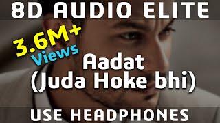 8D AUDIO | Aadat (Juda Hoke Bhi) - Atif Aslam - Kunal Khemu - Kalyug