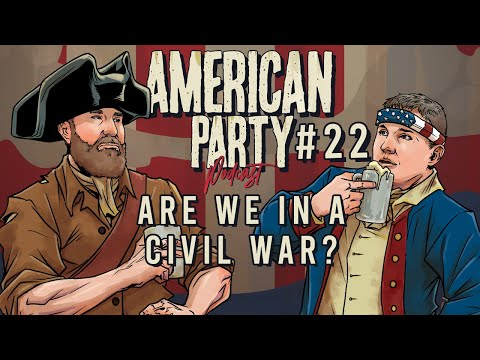 American Party Podcast Episode #22 - Are We In A Civil War?
