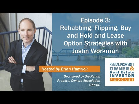EP003 Rehabbing, Flipping, Buy & Hold, Lease Option Strategies with Justin Workman