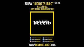 BCREW (Demonio & Furio Đunta) - Ludilo te ubilo feat. Lud (2011 | Produced by: G, LikBeatz)