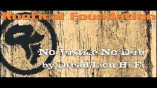 ROOTICAL FOUNDATION - No Justice No Dub by Dread Lion Hi Fi