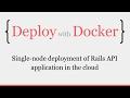 Deploy with Docker: Single-node deployment of Rails API - Episode #5