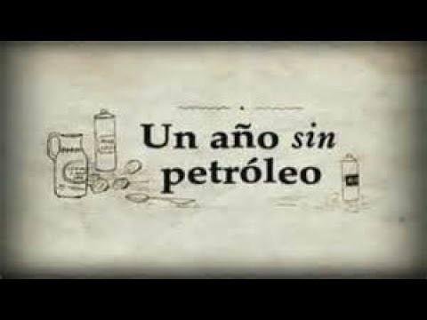 Un año sin petroleo  - DOCUMENTAL COMPLETO ESP.