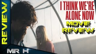 I Think We're Alone Now MOVIE REVIEW - A Considered Character Study