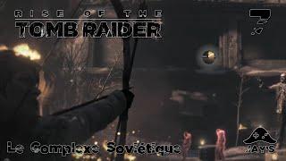[FR] Rise of the Tomb Raider - Le Complexe Soviétique - Episode 7