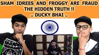 Indian reaction on SHAM IDREES AND FROGGY ARE FRAUD THE HIDDEN TRUTH | Ducky Bhai | Swaggy d