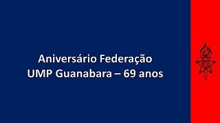 Aniversário Fed. UMP GUANABARA - 69 ANOS