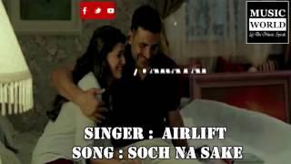 Soch Na Sake full audio song Arijit singh  Airlift Akshay Kumar 2016  Full Song