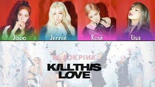 BLACKPINK – KILL THIS LOVE (Color Coded Lyrics Eng/Rom/Han)