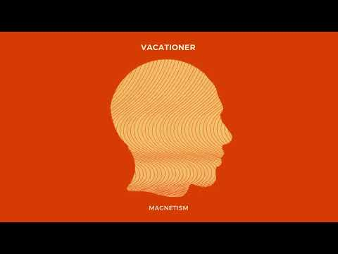 Vacationer -  Magnetism (Official Audio)