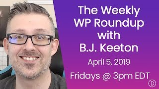 The Weekly WP Roundup with B.J. Keeton (April 5, 2019)