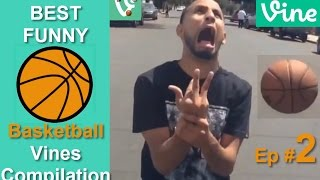 Best BASKETBALL Vines Ep #2 - FUNNIEST & Best Basketball Moments Compilation