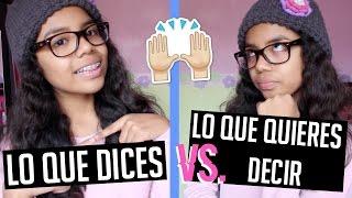 LO QUE DICES VS. LO QUE QUIERES DECIR | Johanna De La Cruz