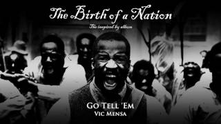 Vic Mensa - Go Tell 'Em [from The Birth of a Nation: The Inspired By Album]