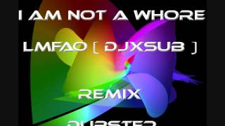 Iam Not a Whore LMFAO ( DJxSUBxZERO ) remix