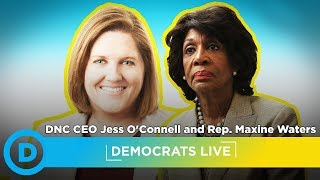 Democrats LIVE: Rep Maxine Waters and DNC CEO Jess O