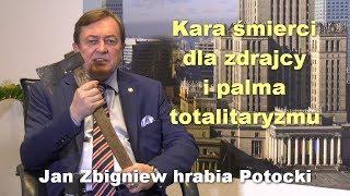 Kara śmierci dla zdrajcy i palma totalitaryzmu – Jan Zbigniew hrabia Potocki