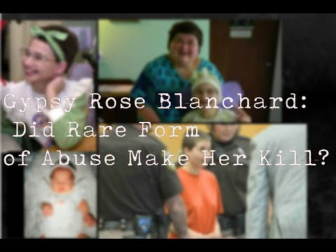 "|| Gypsy Rose Blanchard: Did A Rare Form of Abuse Make Her Kill? ""Munchausen by proxy"""