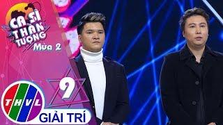 THVL | Ca sĩ thần tượng 2019 - Tập 9[4]: Giây phút chia xa - Phùng Tuấn Phong, Lê Vân
