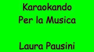 Karaoke Italiano - Per la Musica - Laura Pausini ( Testo )