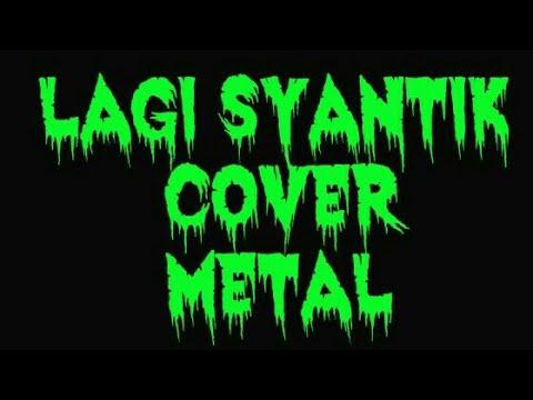 LAGI SYANTIK Cover Metal