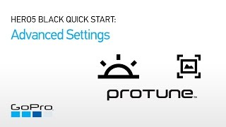 04.GoPro: HERO5 Black Quick Start - Advanced Settings