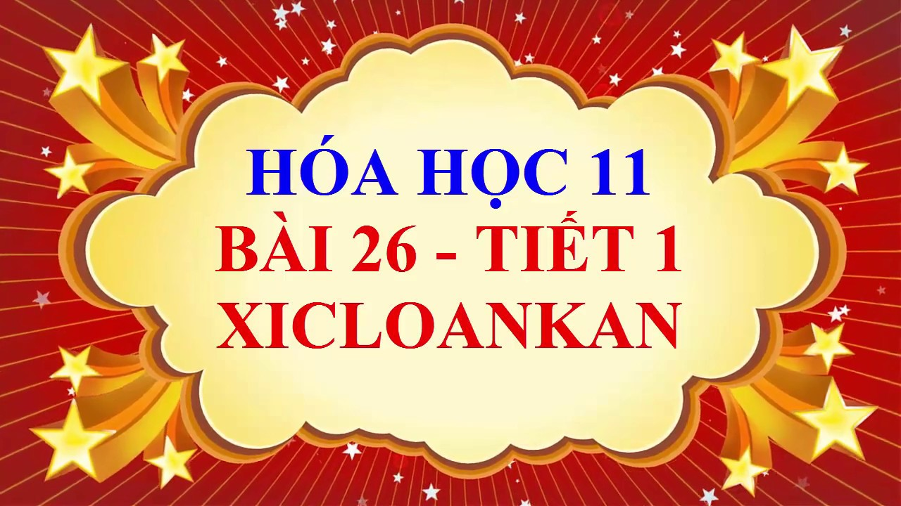 Hóa học lớp 11 – Bài 26 – XICLOANKAN – Tiết 1