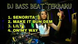DJ SENORITA || DJ MAKE IT BUN DEM || DJ LILY || DJ ON MY WAY | FULL BASS TERBARU | ENAK BUAT SANTAI