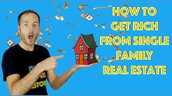How To Get Rich From Single Family Real Estate Investing
