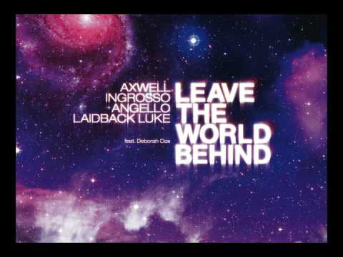 Axwell, Ingrosso, Angello, Laidback Luke feat. Deborah Cox  - Leave The World Behind