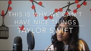 This Is Why We Can't Have Nice Things - Taylor Swift Cover
