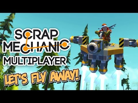 Scrap Mechanic - #3 - Let's Fly Away! (4 Player Gameplay)