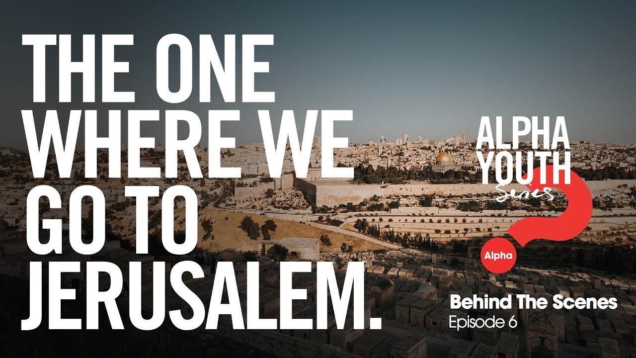 The One Where We Go to Jerusalem // Alpha Youth Series Behind the Scenes Episode 6