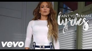 jennifer lopez ain t your mama lyrics