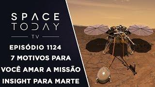 7 Motivos Para Você Amar A Missão InSight Para Marte - Space Today TV Ep.1124