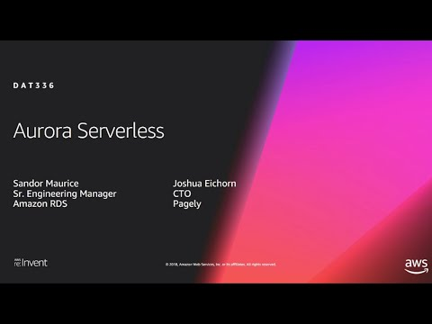 AWS re:Invent 2018: Aurora Serverless: Scalable, Cost-Effective Application Deployment (DAT336)