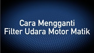 Cara Mengganti Filter Udara Motor Matik