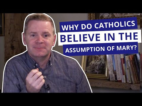 Why Do Catholics Believe in the Assumption of Mary? | Assumption of Mary | Christopher West
