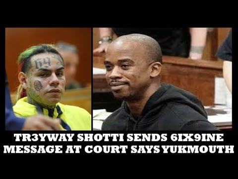 TR3YWAY SHOTTI Sends 6IX9INE Message In Court Not Judge Thinks YUKMOUTH