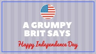 A Grumpy Brit Says Happy Independence Day
