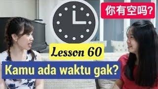 Lesson 60. Kamu Ada Waktu Gak 你有空吗 Belajar Bahasa Mandarin