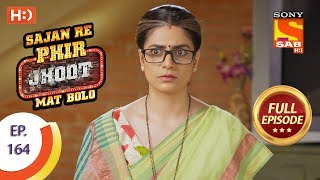 Sajan Re Phir Jhoot Mat Bolo - Ep 164 - Full Episode - 9th January, 2018