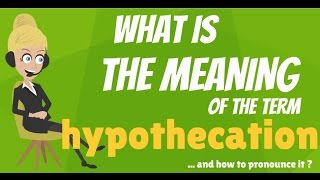 What is HYPOTHECATION? What does HYPOTHECATION mean? HYPOTHECATION meaning & explanation