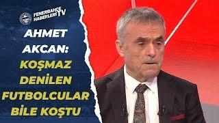 """Ahmet Akcan:""""Fenerbahçe-Kasımpaşa Maçında Bu Futbolcu Koşmaz Denilecekler Bile Koştu"""""""
