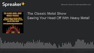 SawIng Your Head Off With Heavy Metal!