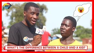 What's the Difference Between a CHILD and a KID? | Street Quiz | Funny African Videos | Funny Videos