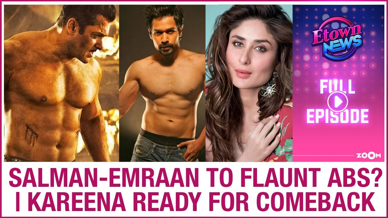 Salman-Emraan to flaunt their in abs in Tiger 3? | Kareena to make a comeback? | E-Town News